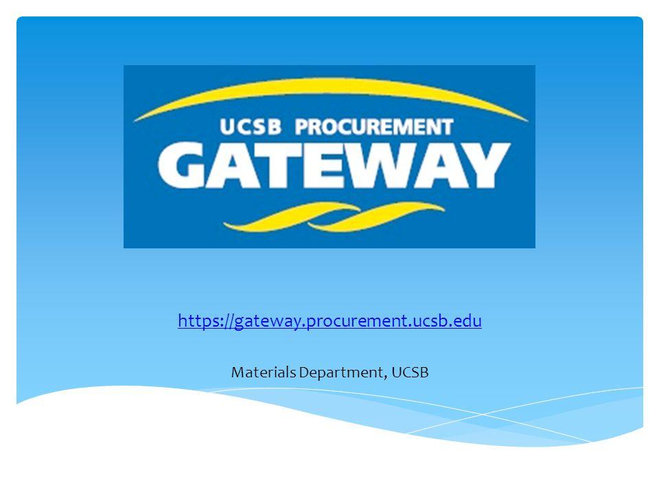 https://gateway.procurement.ucsb.edu Materials Department, UCSB