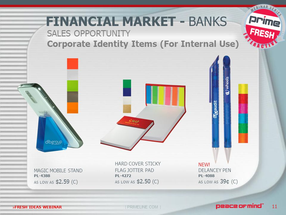 | PRIMELINE.COM | »FRESH IDEAS WEBINAR 11 SALES OPPORTUNITY Corporate Identity Items (For Internal Use) FINANCIAL MARKET - BANKS MAGIC MOBILE STAND PL
