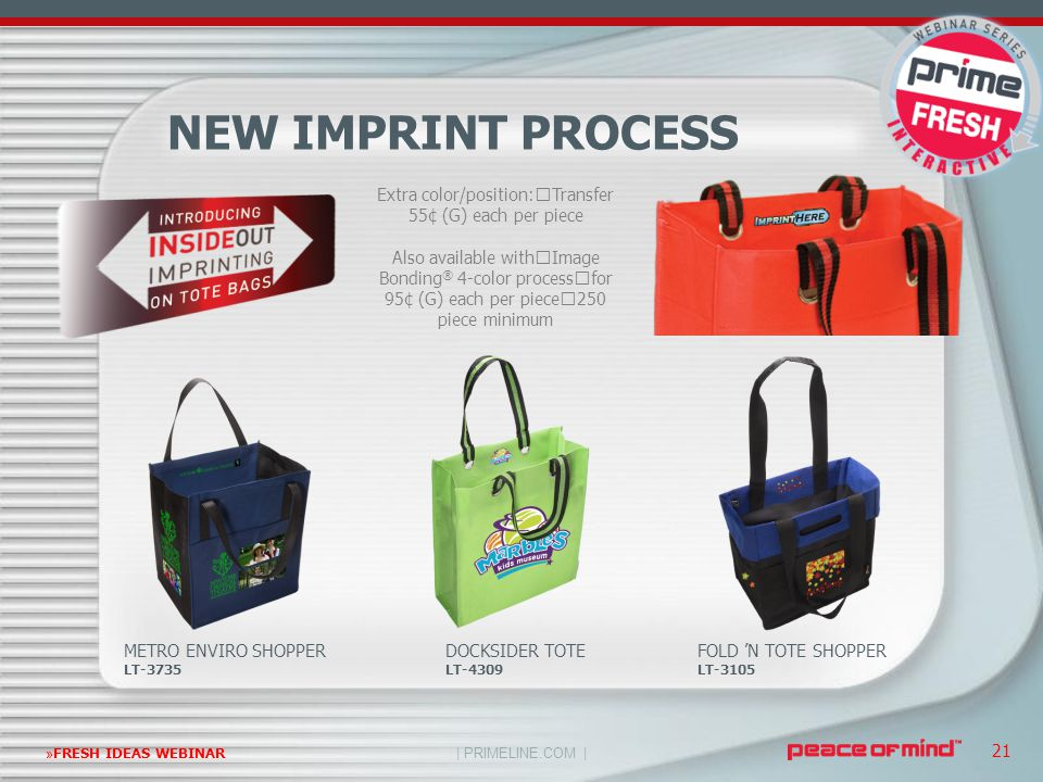 | PRIMELINE.COM | »FRESH IDEAS WEBINAR 21 NEW IMPRINT PROCESS METRO ENVIRO SHOPPER LT-3735 Extra color/position: Transfer 55¢ (G) each per piece Also