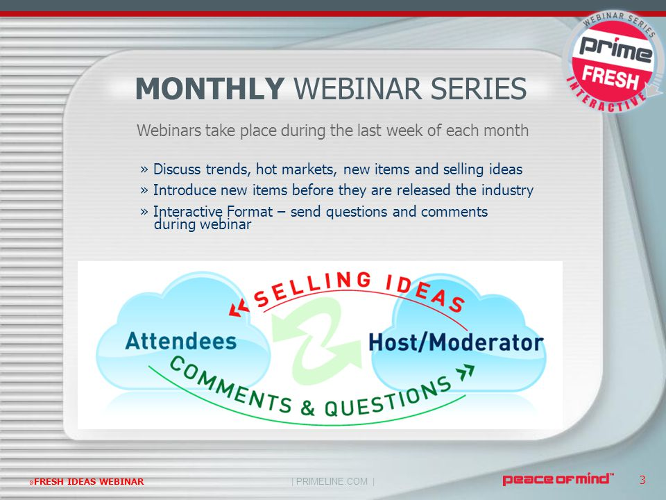 | PRIMELINE.COM | »FRESH IDEAS WEBINAR 3 » Discuss trends, hot markets, new items and selling ideas » Introduce new items before they are released the