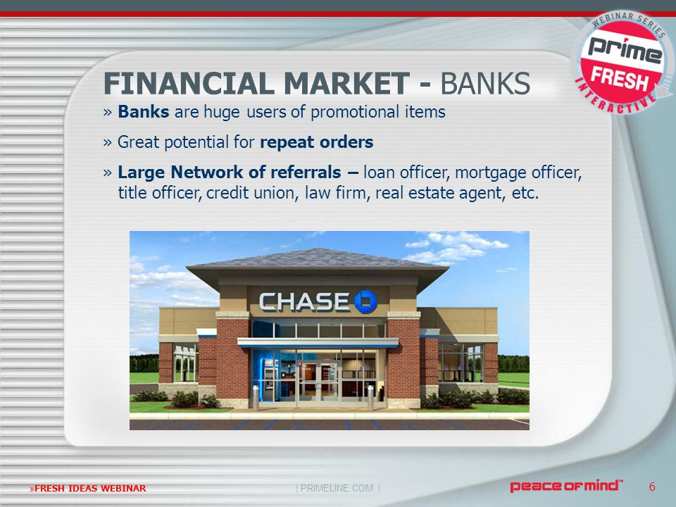 | PRIMELINE.COM | »FRESH IDEAS WEBINAR 6 FINANCIAL MARKET - BANKS » Banks are huge users of promotional items » Great potential for repeat orders » La