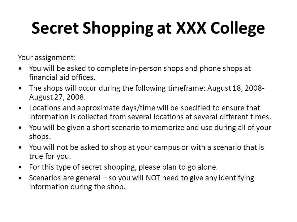 Secret Shopping at XXX College Your assignment: You will be asked to complete in-person shops and phone shops at financial aid offices.