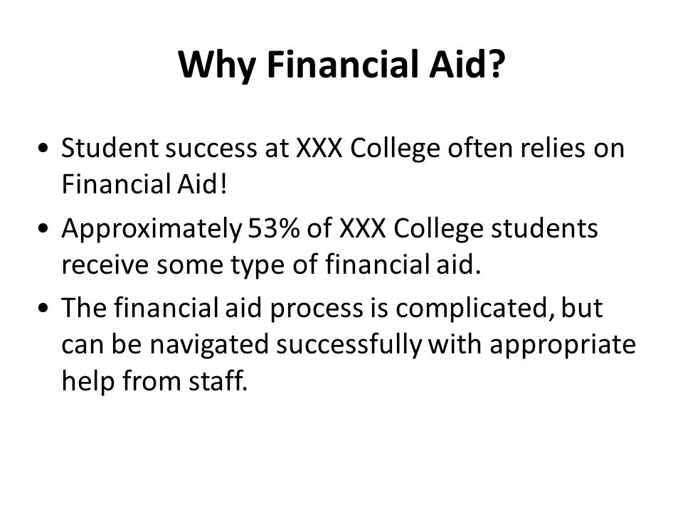 Why Financial Aid. Student success at XXX College often relies on Financial Aid.