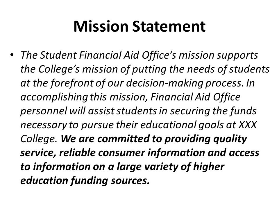 Mission Statement The Student Financial Aid Office's mission supports the College's mission of putting the needs of students at the forefront of our decision-making process.