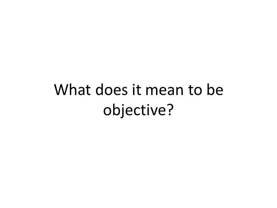 What does it mean to be objective