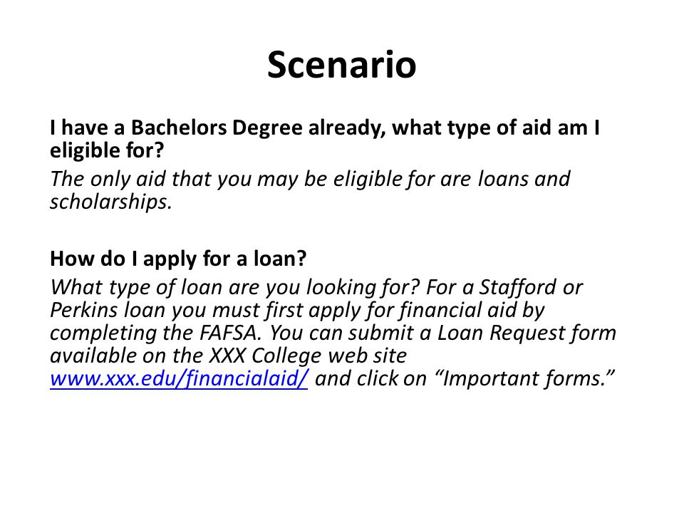Scenario I have a Bachelors Degree already, what type of aid am I eligible for.