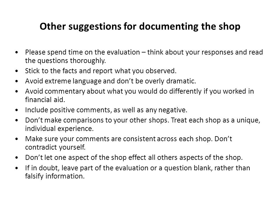 Other suggestions for documenting the shop Please spend time on the evaluation – think about your responses and read the questions thoroughly.