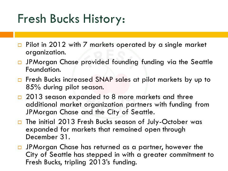 Fresh Bucks History:  Pilot in 2012 with 7 markets operated by a single market organization.