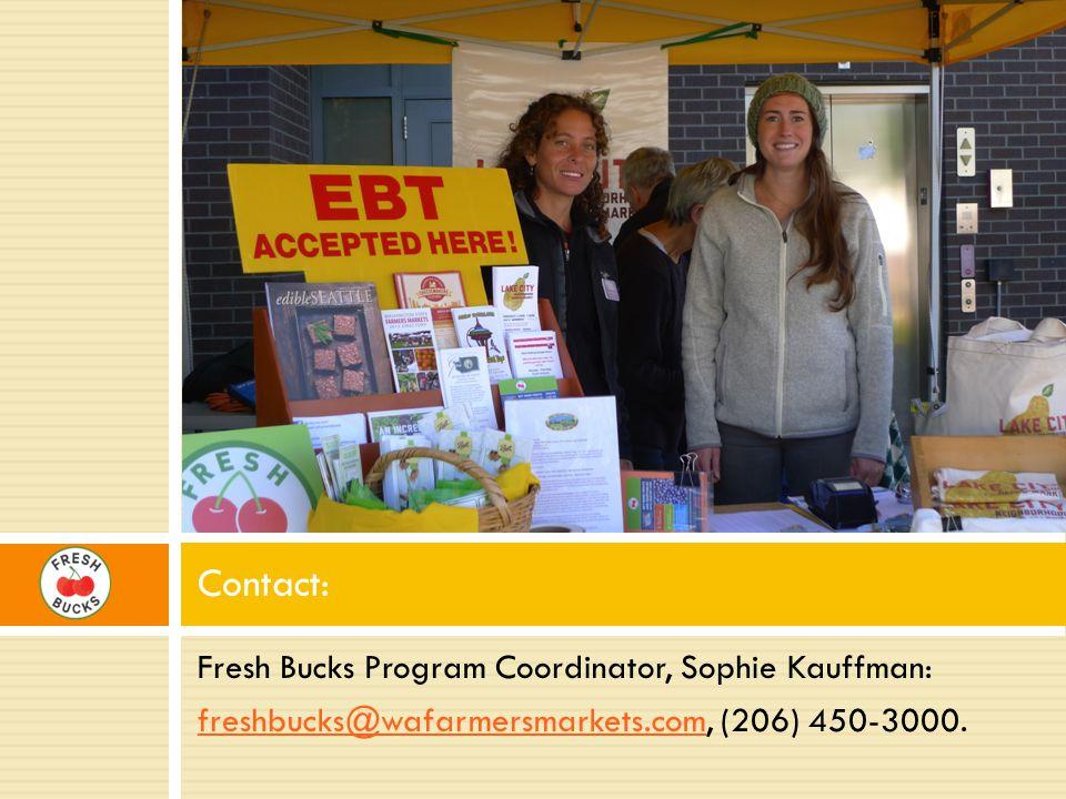 Fresh Bucks Program Coordinator, Sophie Kauffman: freshbucks@wafarmersmarkets.comfreshbucks@wafarmersmarkets.com, (206) 450-3000.