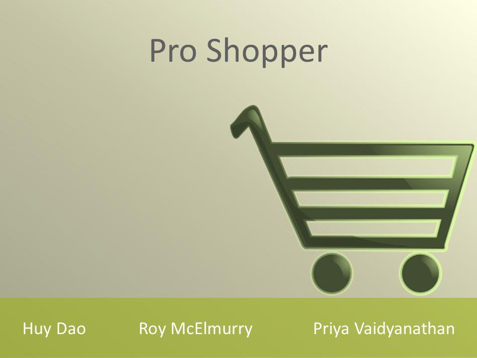Huy DaoRoy McElmurryPriya Vaidyanathan Pro Shopper