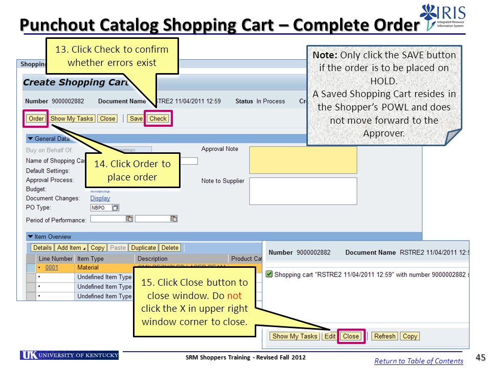 Punchout Catalog Shopping Cart – Complete Order 14. Click Order to place order 13. Click Check to confirm whether errors exist 15. Click Close button