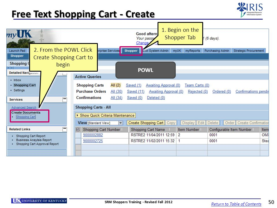 Free Text Shopping Cart - Create 2. From the POWL Click Create Shopping Cart to begin POWL Return to Table of Contents 50 SRM Shoppers Training - Revi