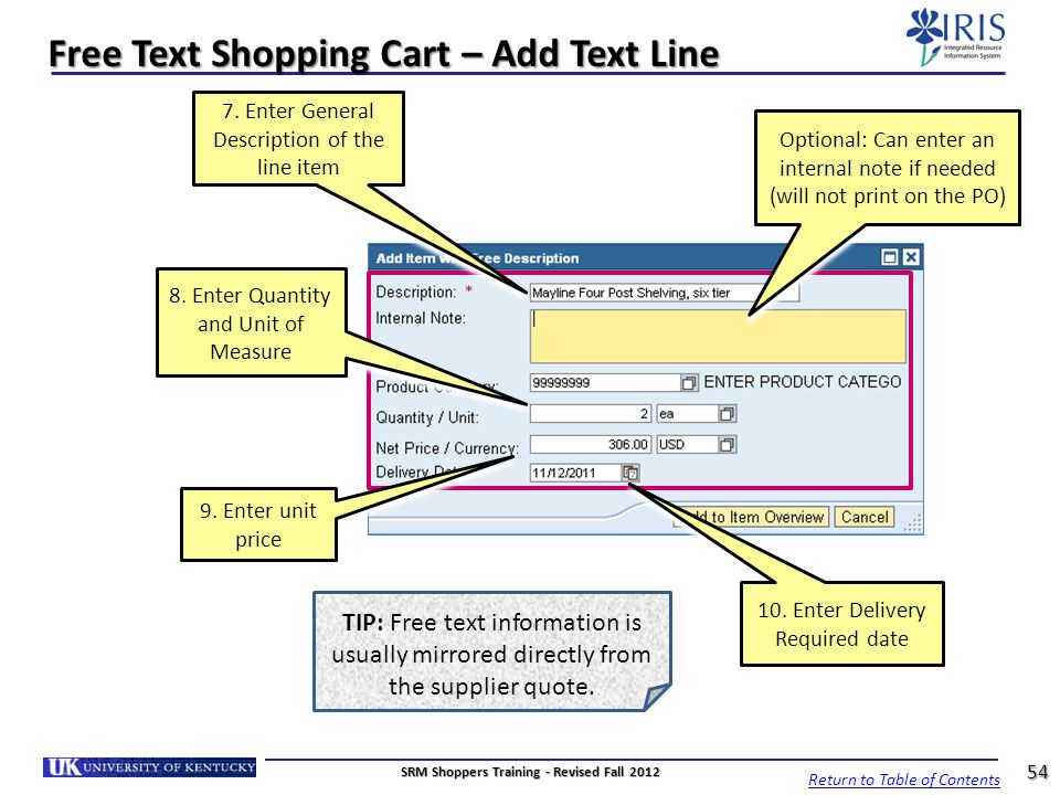 Free Text Shopping Cart – Add Text Line 7. Enter General Description of the line item Optional: Can enter an internal note if needed (will not print o