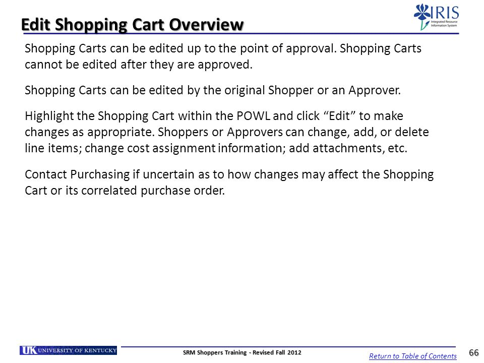 Edit Shopping Cart Overview Shopping Carts can be edited up to the point of approval. Shopping Carts cannot be edited after they are approved. Shoppin