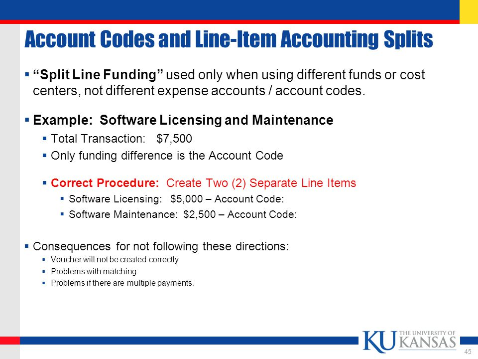 Account Codes and Line-Item Accounting Splits  Split Line Funding used only when using different funds or cost centers, not different expense accounts / account codes.