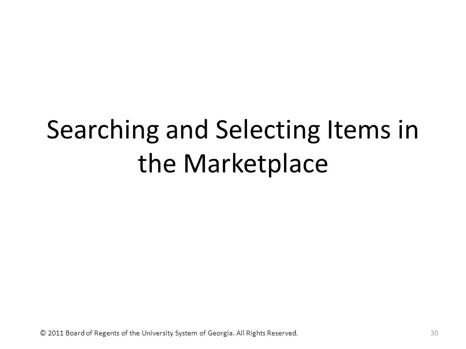 Searching and Selecting Items in the Marketplace 30© 2011 Board of Regents of the University System of Georgia.