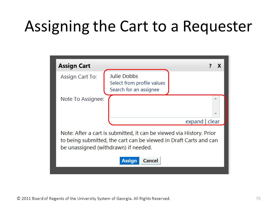 Assigning the Cart to a Requester 75© 2011 Board of Regents of the University System of Georgia.