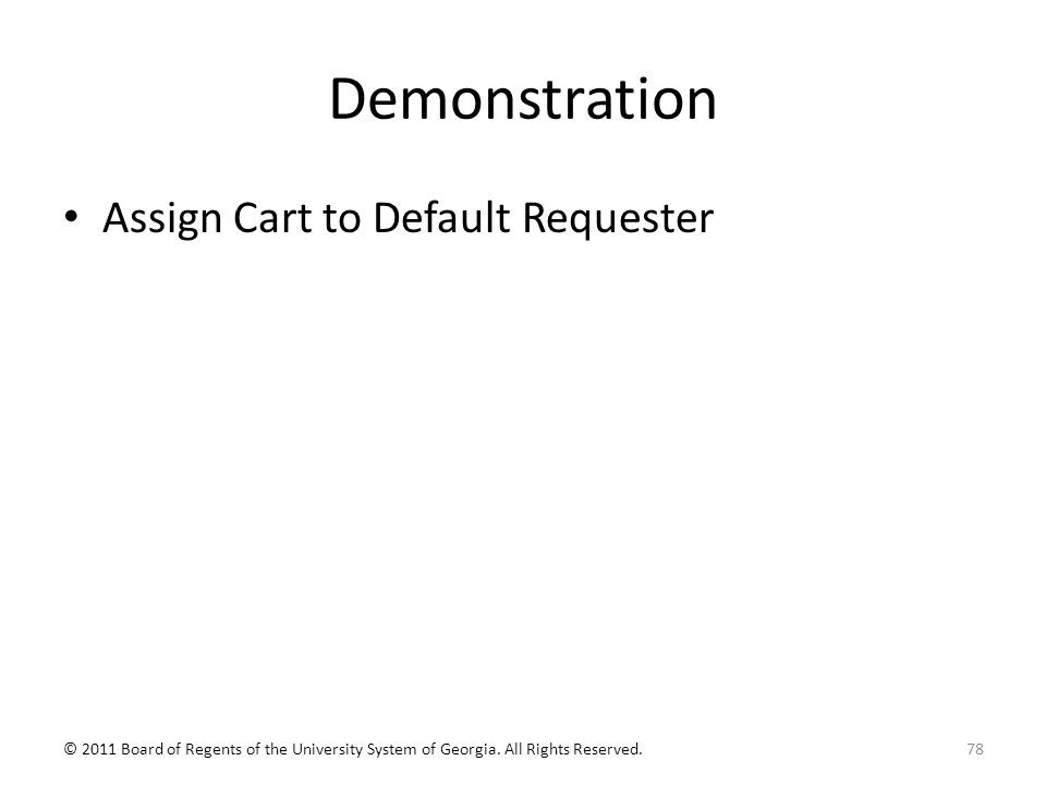 Demonstration Assign Cart to Default Requester © 2011 Board of Regents of the University System of Georgia.