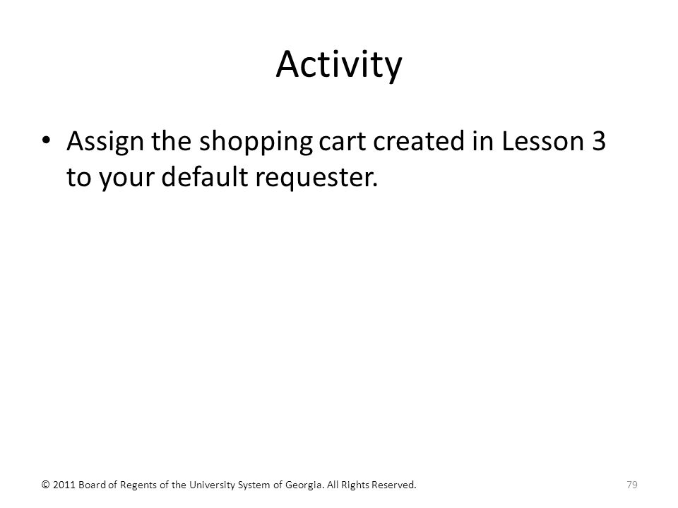 Activity Assign the shopping cart created in Lesson 3 to your default requester.