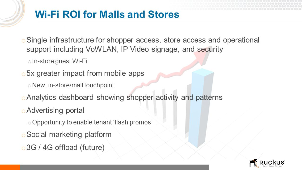 o Single infrastructure for shopper access, store access and operational support including VoWLAN, IP Video signage, and security o In-store guest Wi-