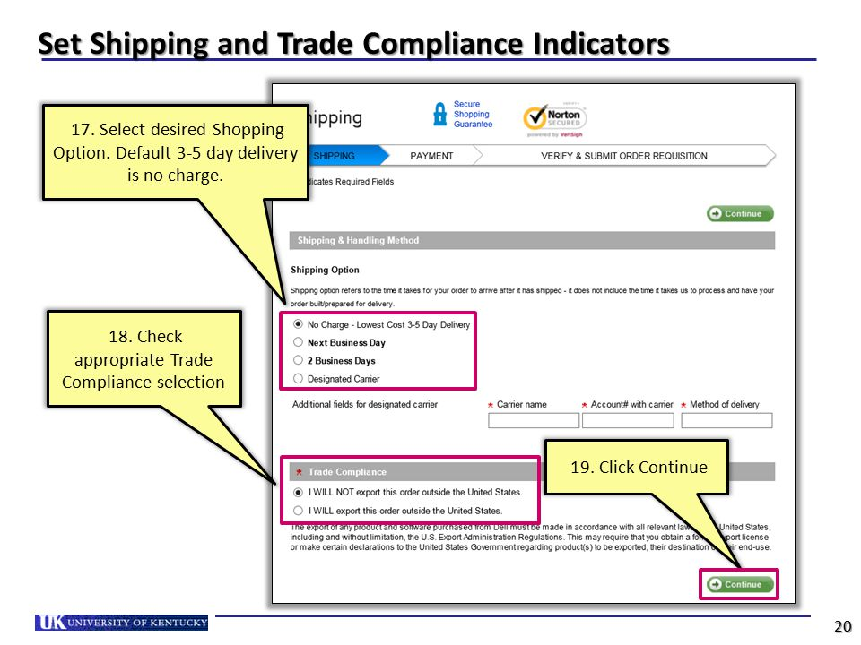 17. Select desired Shopping Option. Default 3-5 day delivery is no charge. 19. Click Continue 18. Check appropriate Trade Compliance selection 20 Set