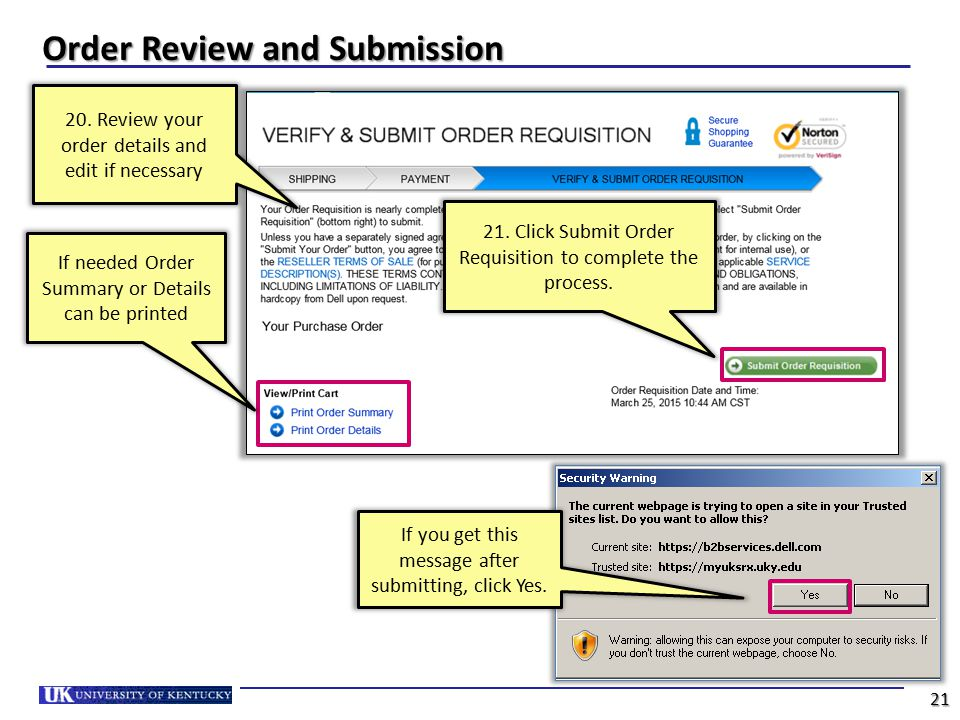 20. Review your order details and edit if necessary If you get this message after submitting, click Yes. 21 Order Review and Submission If needed Orde