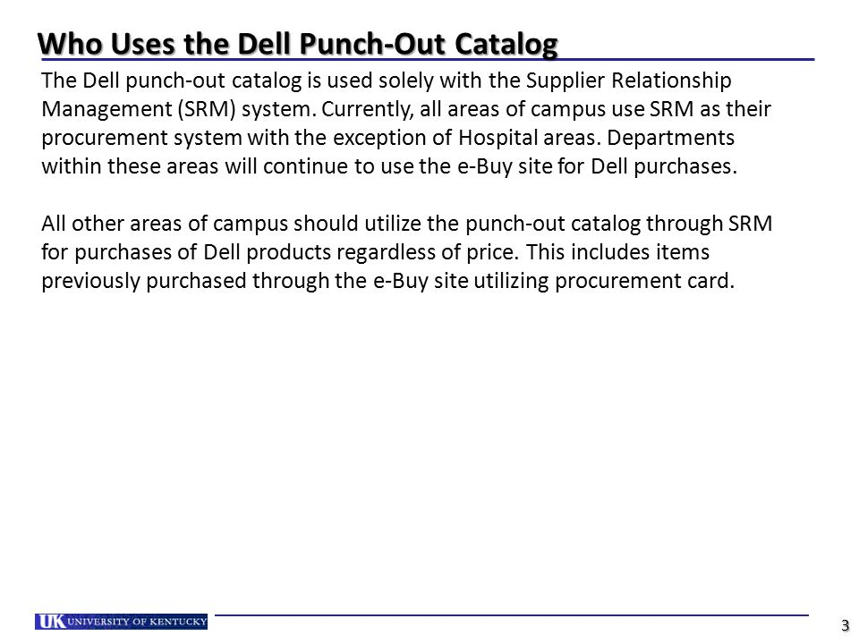 Who Uses the Dell Punch-Out Catalog The Dell punch-out catalog is used solely with the Supplier Relationship Management (SRM) system. Currently, all a