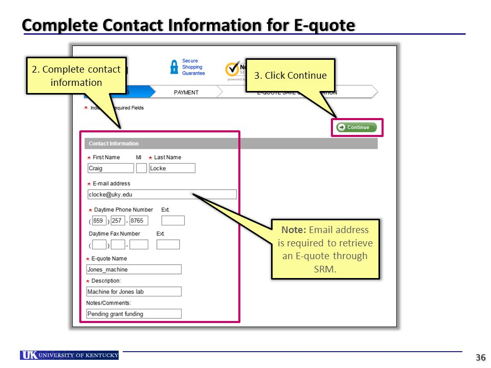 2. Complete contact information Note: Email address is required to retrieve an E-quote through SRM. 3. Click Continue Complete Contact Information for