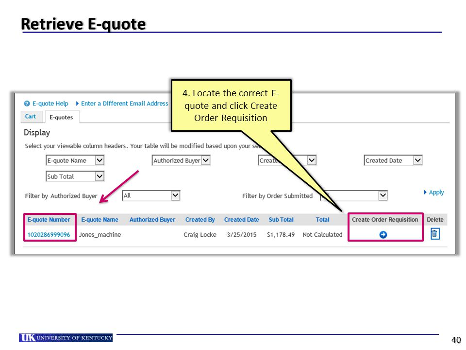4. Locate the correct E- quote and click Create Order Requisition Retrieve E-quoteRetrieve E-quote 40