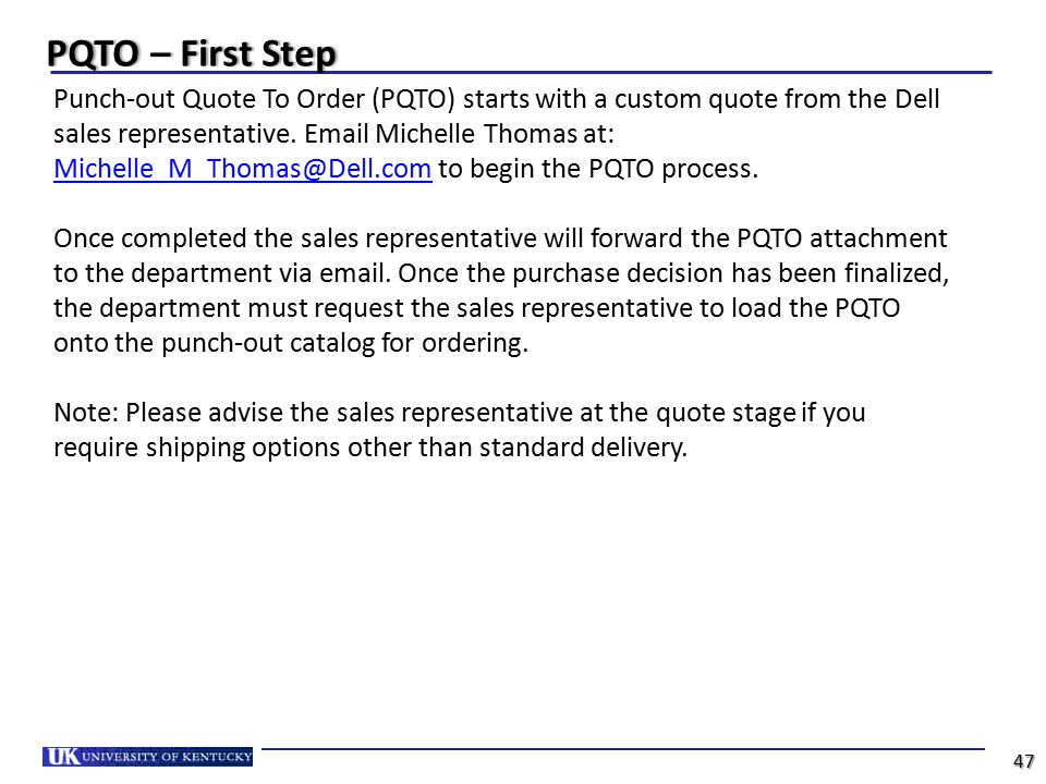 PQTO – First StepPQTO – First Step Punch-out Quote To Order (PQTO) starts with a custom quote from the Dell sales representative. Email Michelle Thoma