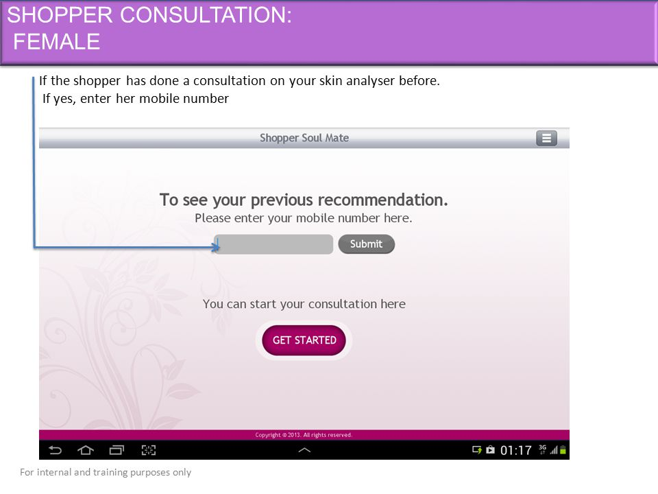 For internal and training purposes only SHOPPER CONSULTATION: FEMALE If the shopper has done a consultation on your skin analyser before. If yes, ente