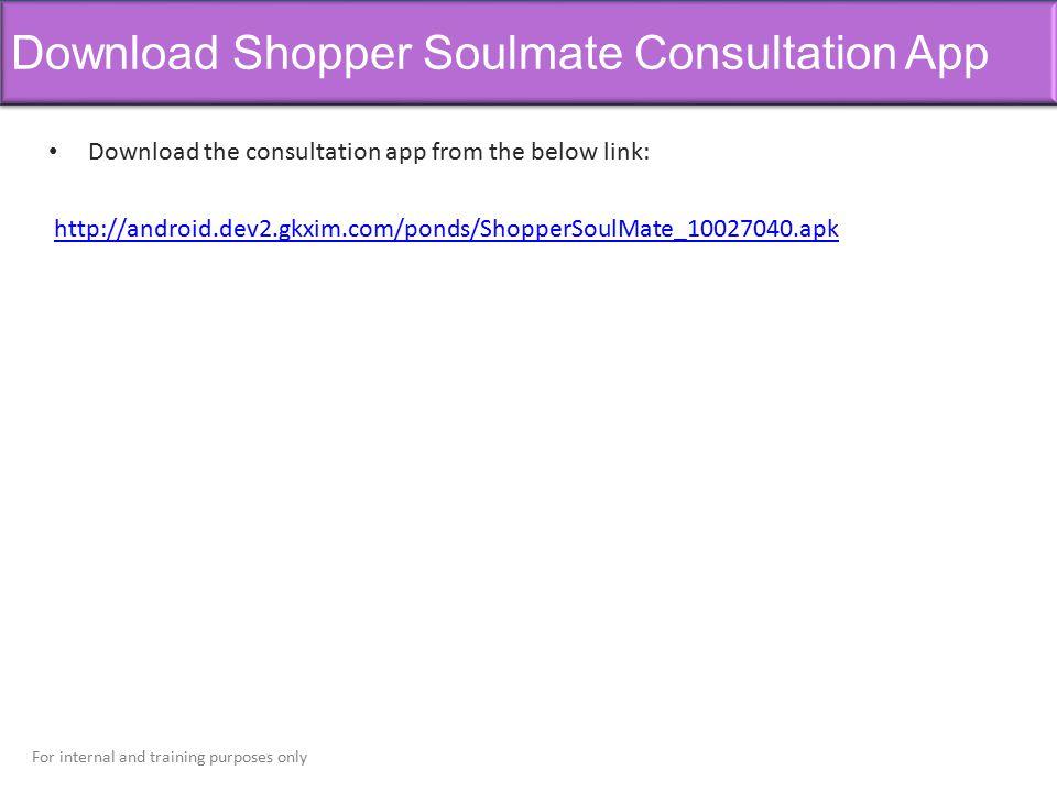 Download Shopper Soulmate Consultation App Download the consultation app from the below link: http://android.dev2.gkxim.com/ponds/ShopperSoulMate_1002