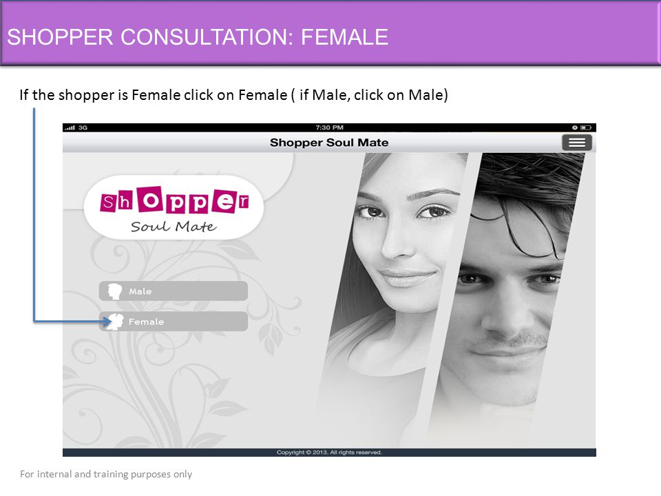 For internal and training purposes only SHOPPER CONSULTATION: FEMALE If the shopper is Female click on Female ( if Male, click on Male)