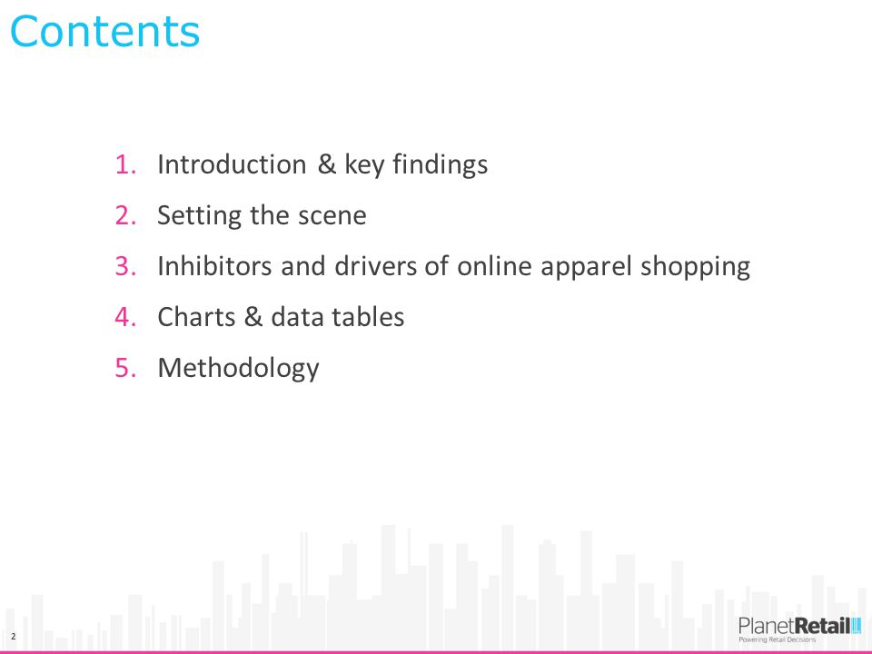 2 1.Introduction & key findings 2.Setting the scene 3.Inhibitors and drivers of online apparel shopping 4.Charts & data tables 5.Methodology Contents