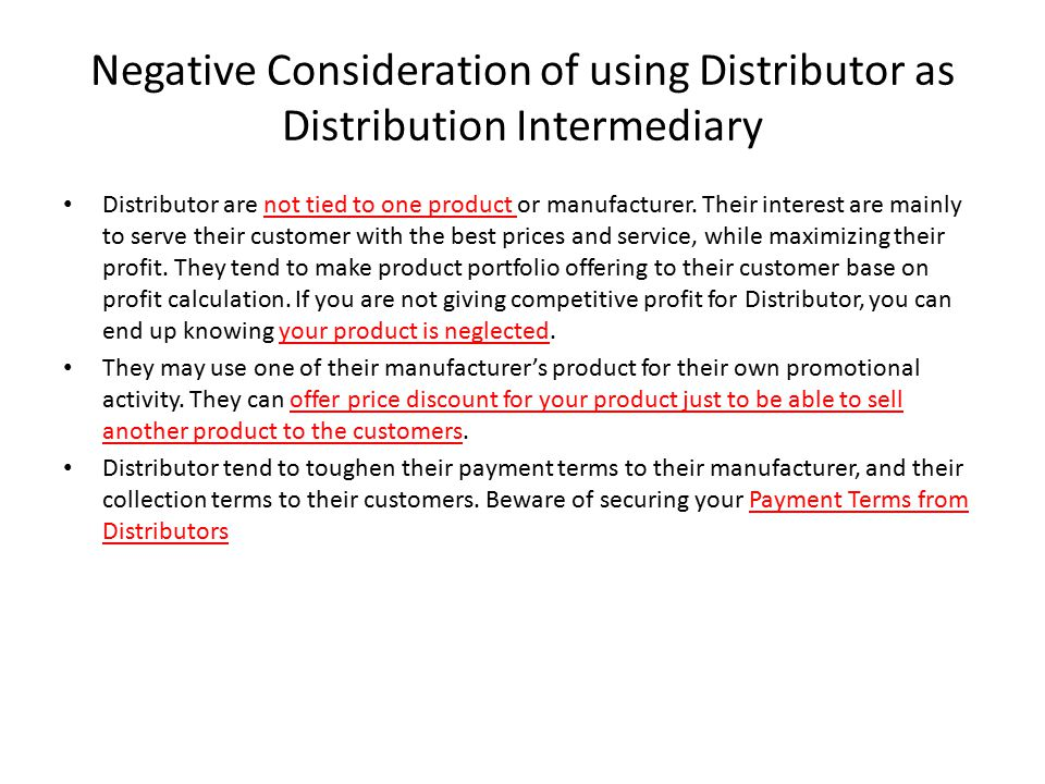 Negative Consideration of using Distributor as Distribution Intermediary Distributor are not tied to one product or manufacturer.
