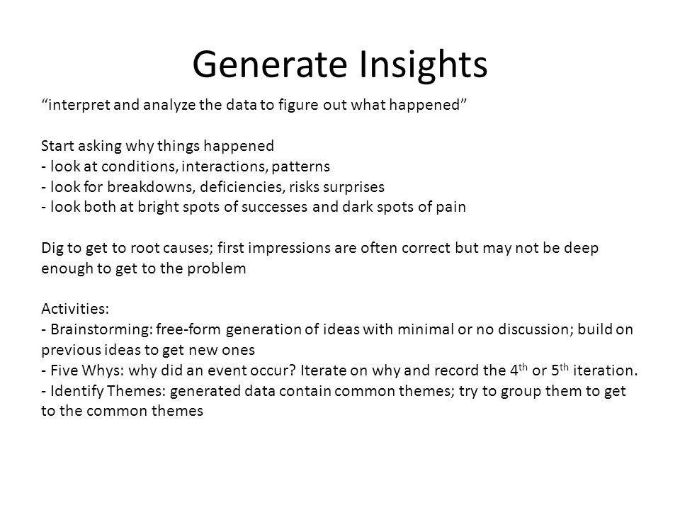 "Generate Insights ""interpret and analyze the data to figure out what happened"" Start asking why things happened - look at conditions, interactions, pa"