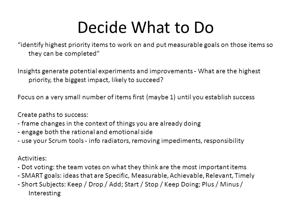 "Decide What to Do ""identify highest priority items to work on and put measurable goals on those items so they can be completed"" Insights generate pote"