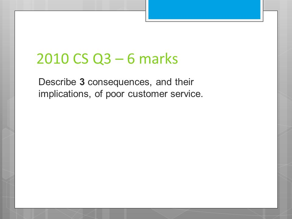 2009 CS Q3 – 4 marks Justify why customer satisfaction is important to an organisation.