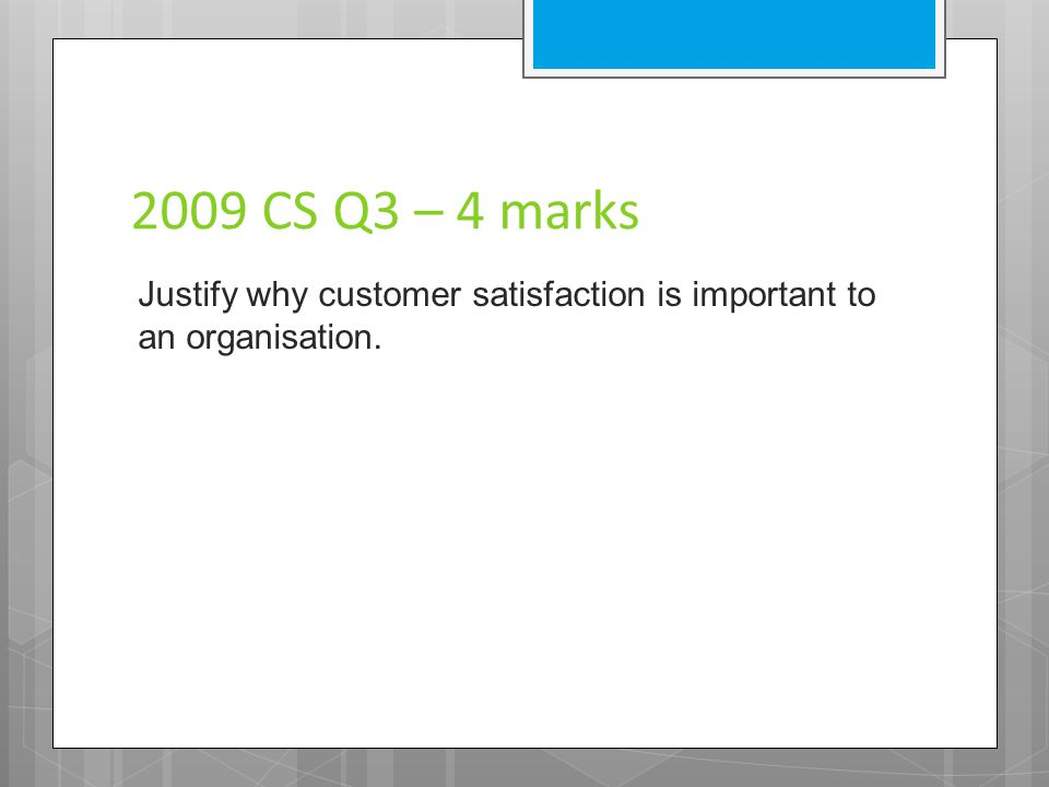 2009 Q1b – 4 marks Outline 4 factors to be considered to ensure internal customer satisfaction.