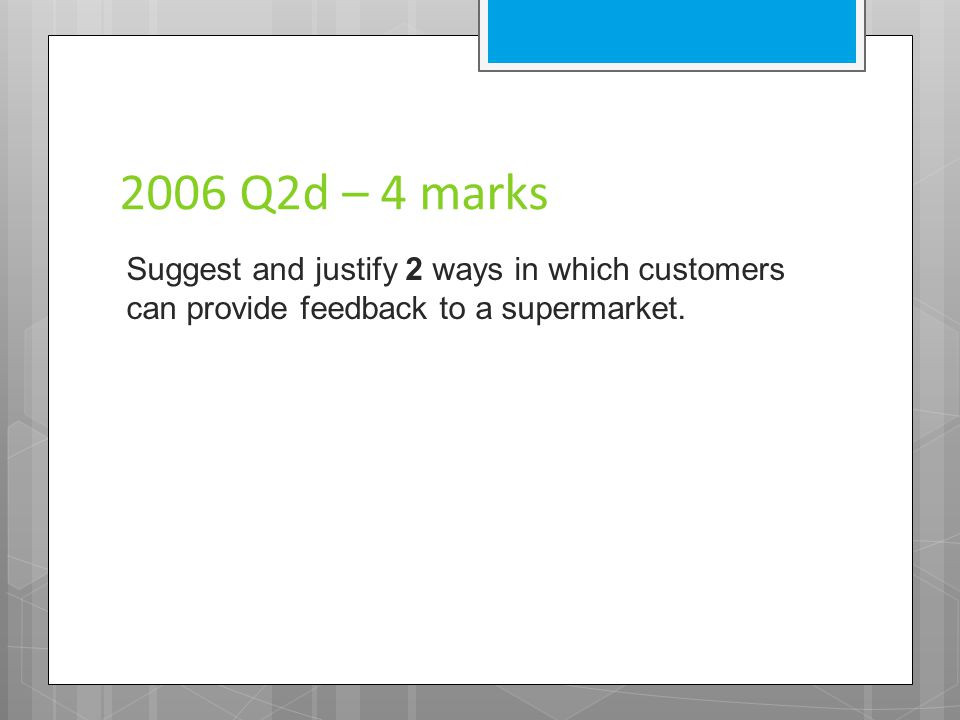 2006 CS Q1 – 2 marks State 2 benefits to the organisation of having an effective customer service policy