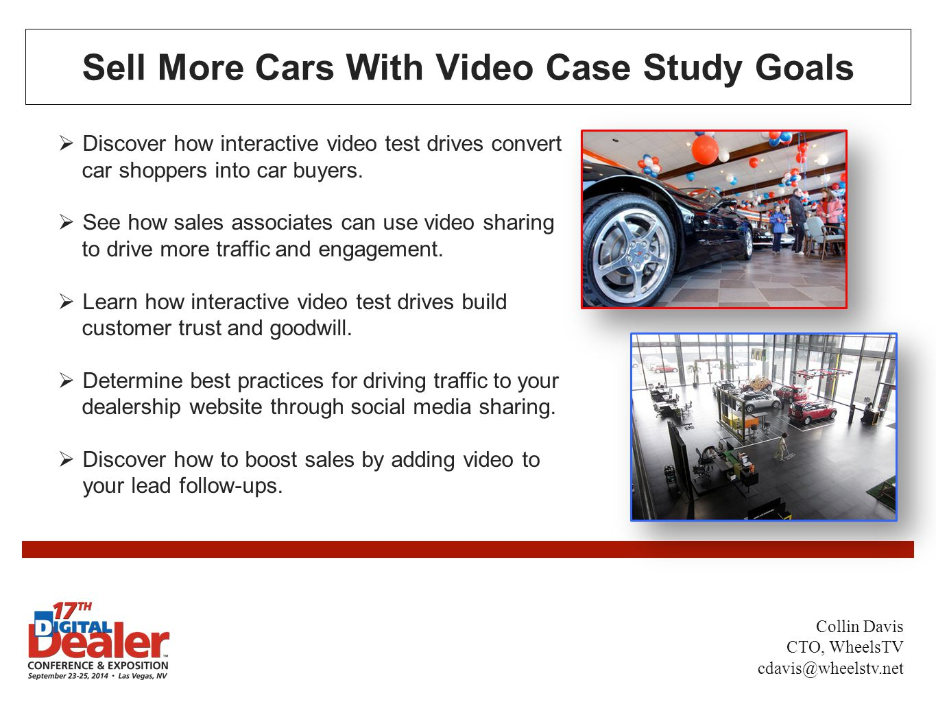 Sell More Cars With Video Case Study Goals Collin Davis CTO, WheelsTV cdavis@wheelstv.net  Discover how interactive video test drives convert car shoppers into car buyers.
