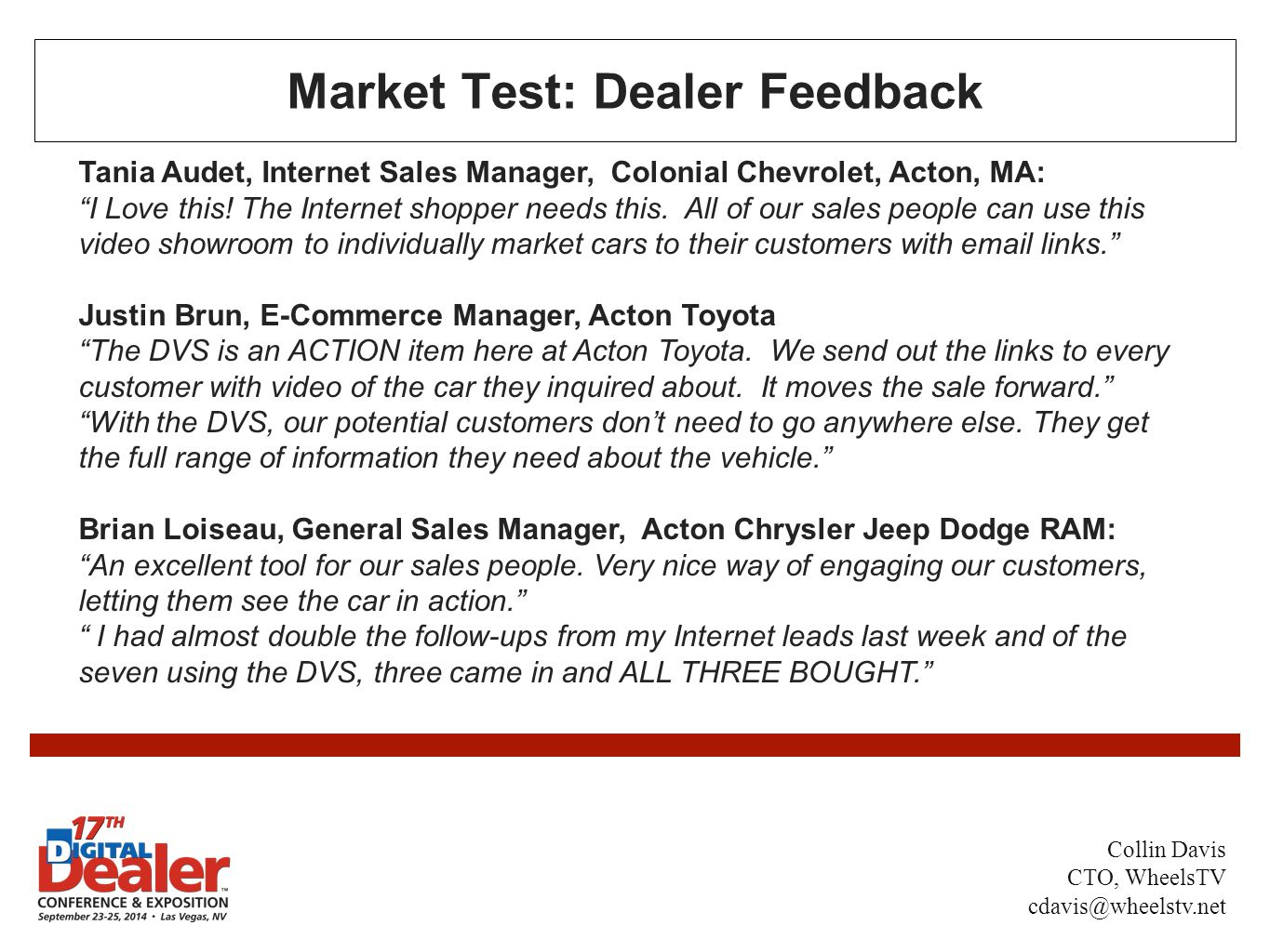 Market Test: Dealer Feedback Tania Audet, Internet Sales Manager, Colonial Chevrolet, Acton, MA: I Love this.