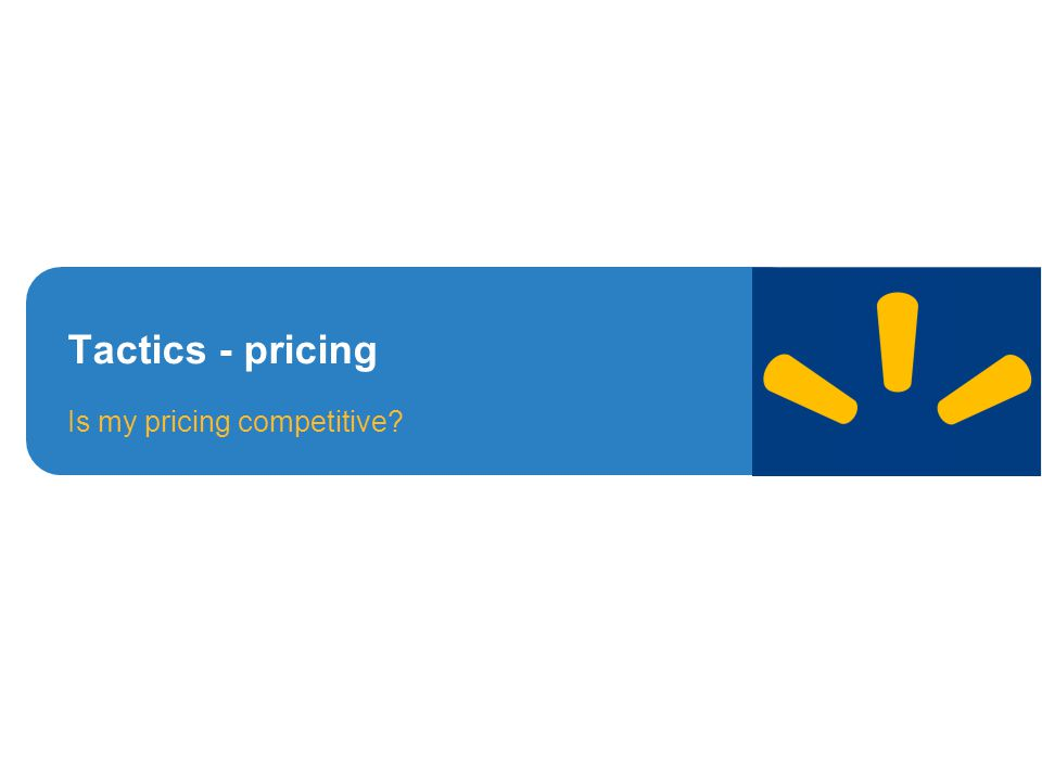 Tactics - pricing Is my pricing competitive?