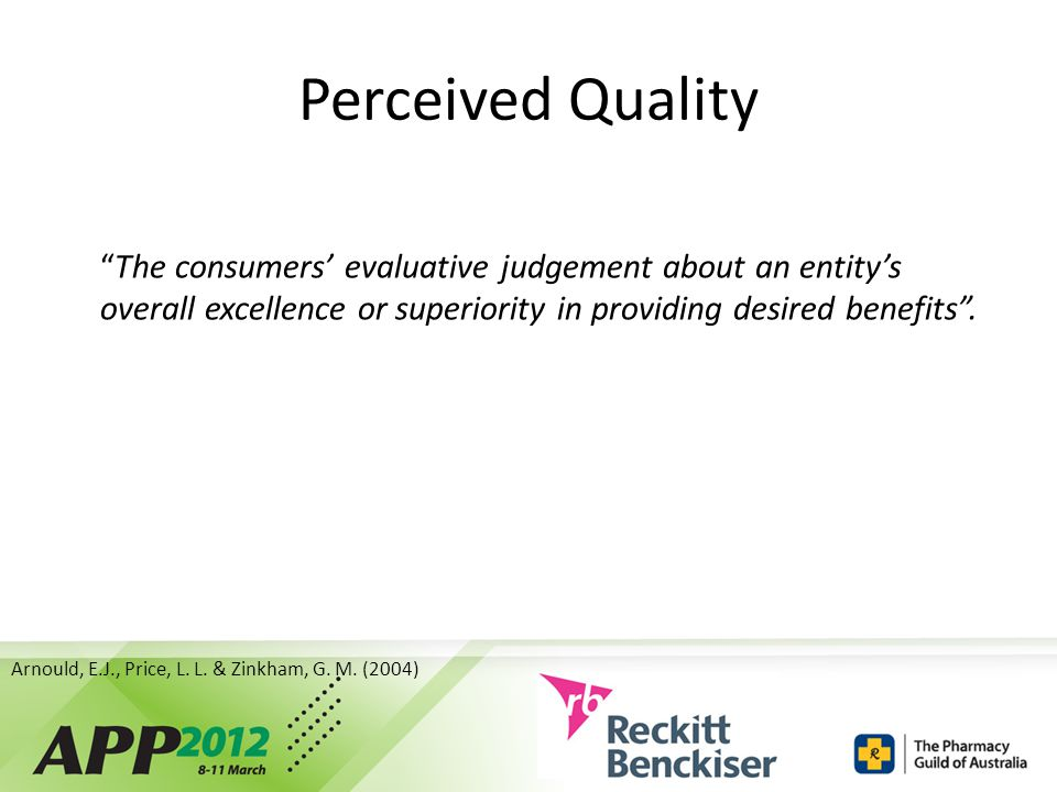 Perceived Quality The consumers' evaluative judgement about an entity's overall excellence or superiority in providing desired benefits .