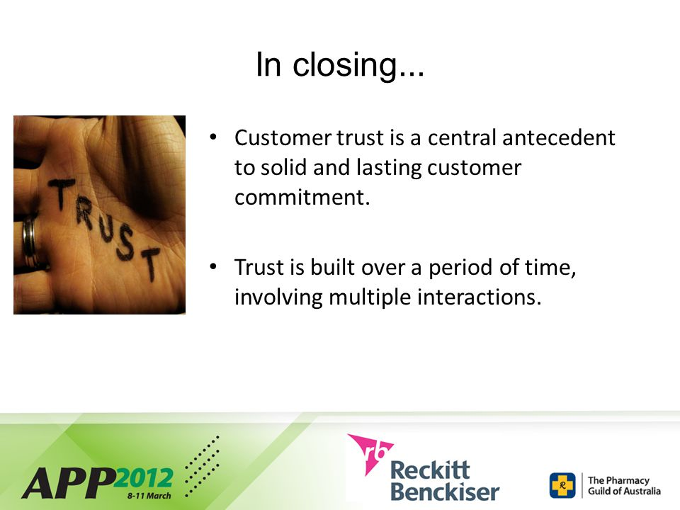 In closing... Customer trust is a central antecedent to solid and lasting customer commitment.