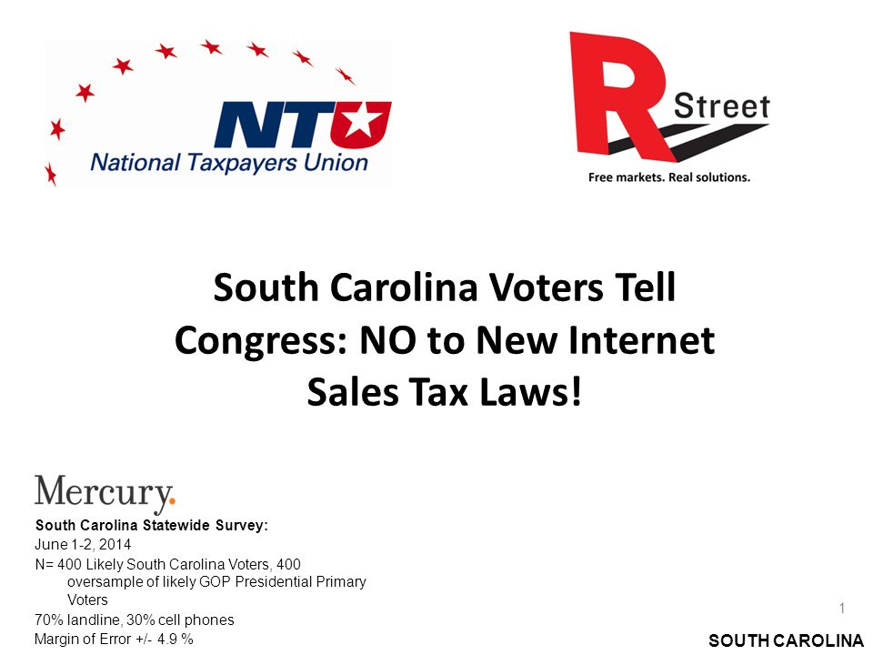 SOUTH CAROLINA South Carolina Voters Tell Congress: NO to New Internet Sales Tax Laws.