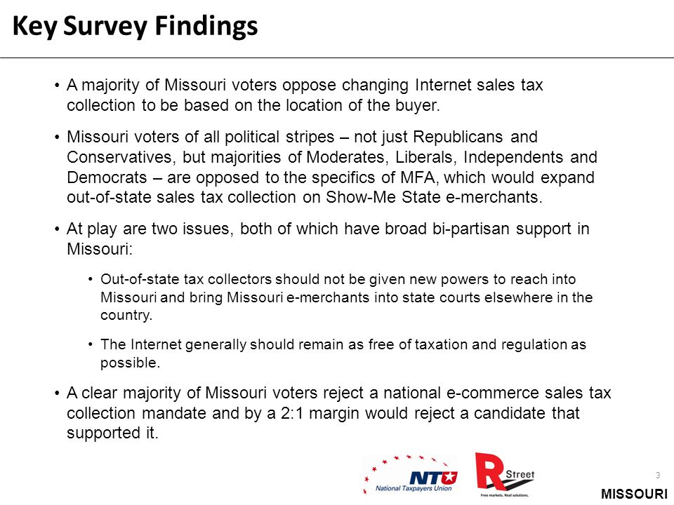 MISSOURI 3 Key Survey Findings A majority of Missouri voters oppose changing Internet sales tax collection to be based on the location of the buyer. M
