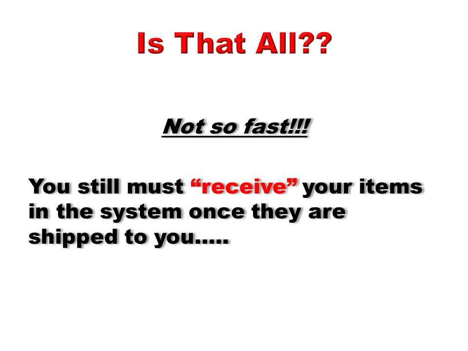 Not so fast!!. You still must receive your items in the system once they are shipped to you…..