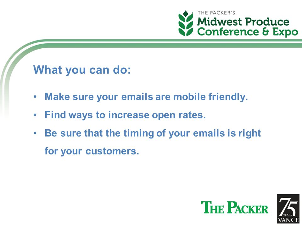 What you can do: Make sure your emails are mobile friendly.