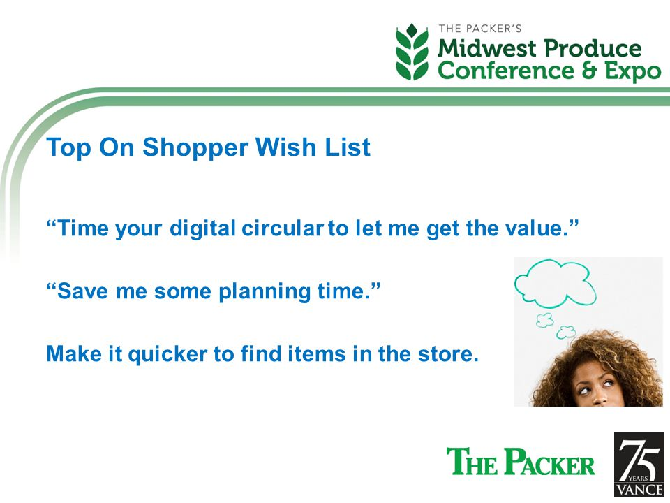Top On Shopper Wish List Time your digital circular to let me get the value. Save me some planning time. Make it quicker to find items in the store.